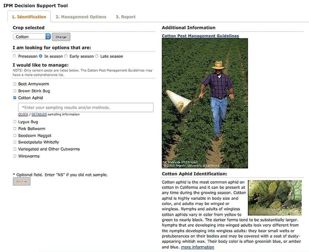 Above is a screen shot of the first of three pages of UC IPM Cotton Decision Support Tool. Beginning with identification, sampling and evaluation of pest population threat to cotton, the user is led through a series of choices covering biological, cultural and chemical controls. The IPM Cotton Decision Support Tool finishes with a custom report of their selections. This information is collected from the Cotton Pest Management Guidelines of UC Ag and Natural Resources and provides a summary from this content-rich website.